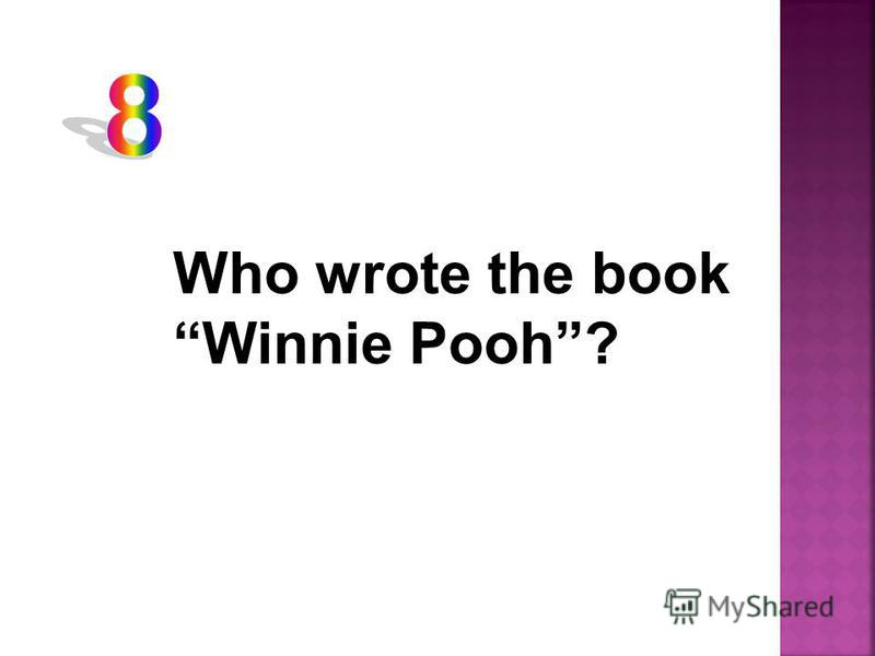 Who wrote the book Winnie Pooh?