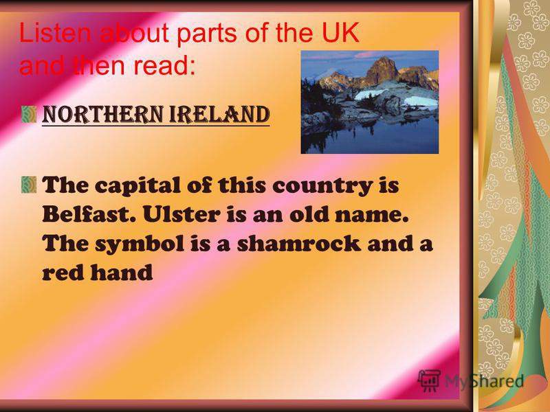 Northern Ireland The capital of this country is Belfast. Ulster is an old name. The symbol is a shamrock and a red hand
