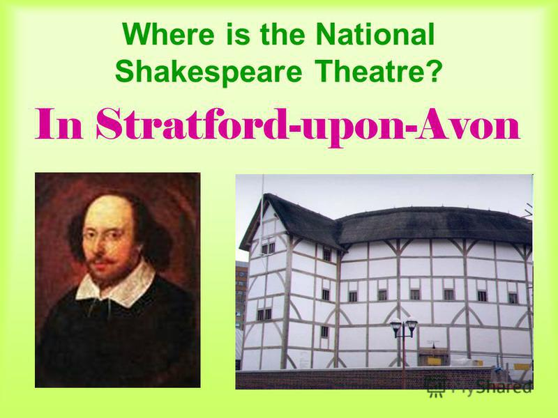 Where is the National Shakespeare Theatre? In Stratford-upon-Avon