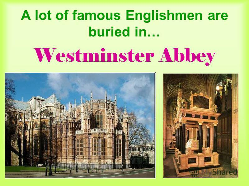 A lot of famous Englishmen are buried in… Westminster Abbey