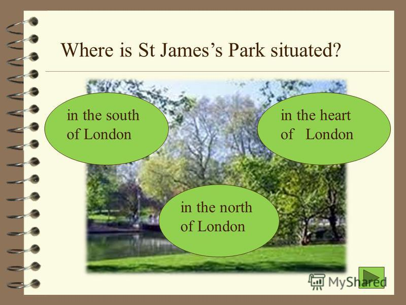 Where is St Jamess Park situated? in the south of London in the heart of London in the north of London
