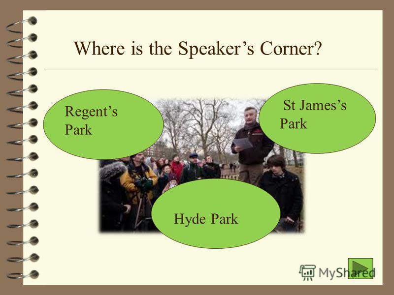 Where is the Speakers Corner? Regents Park Hyde Park St Jamess Park