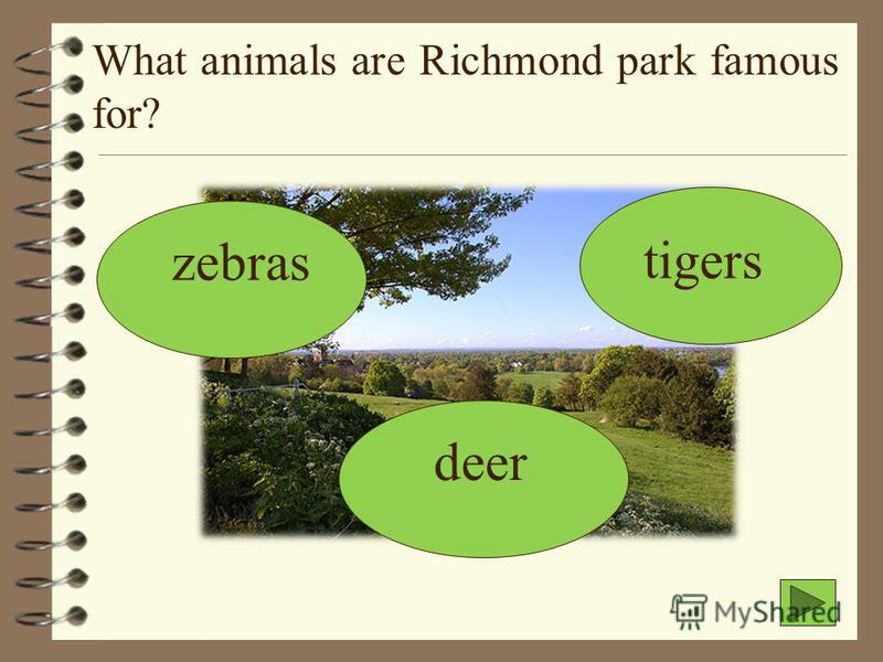What animals are Richmond park famous for? zebras deer tigers