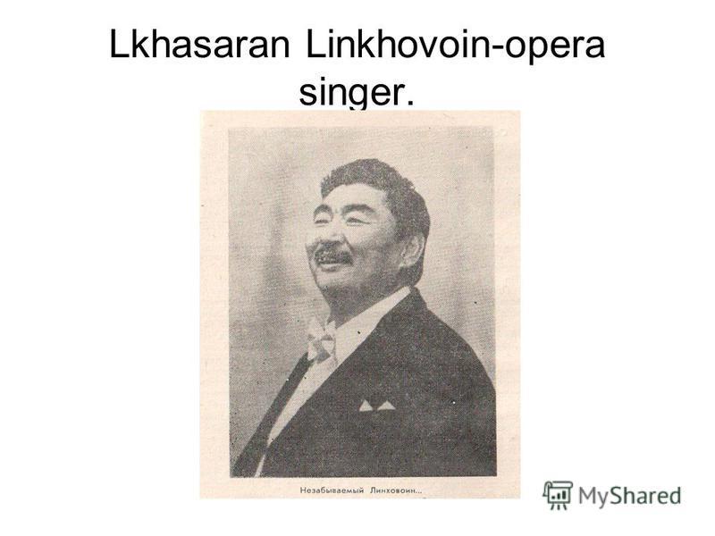 Lkhasaran Linkhovoin-opera singer.