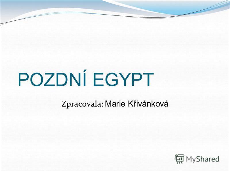 POZDNÍ EGYPT Zpracovala: Marie Křivánková