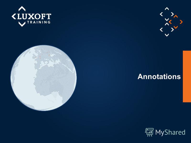© Luxoft Training 2013 Annotations