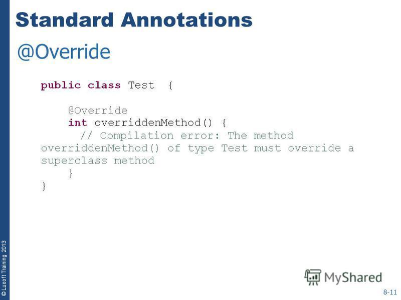 © Luxoft Training 2013 Standard Annotations 8-11 @Override