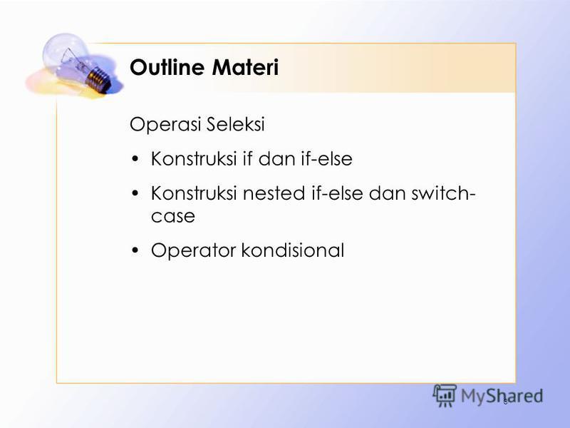 Outline Materi Operasi Seleksi Konstruksi if dan if-else Konstruksi nested if-else dan switch- case Operator kondisional 3