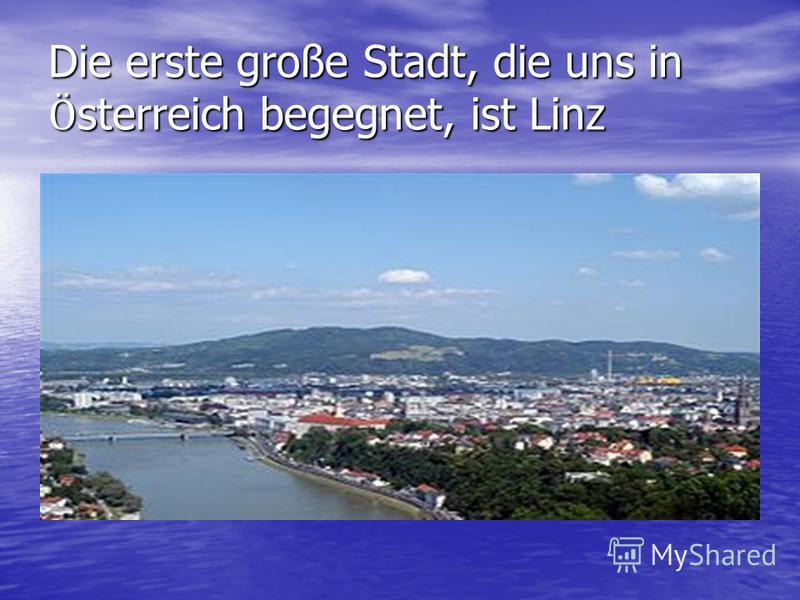 Die erste große Stadt, die uns in Ӧ sterreich begegnet, ist Linz