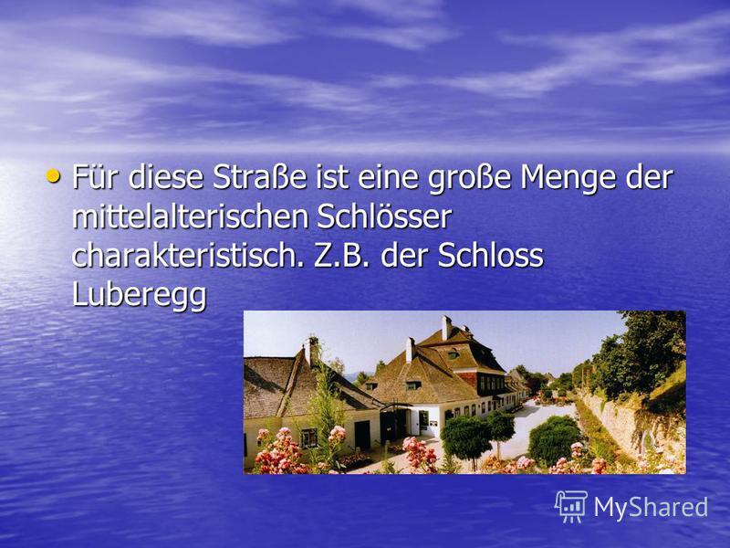 Für diese Straße ist eine große Menge der mittelalterischen Schlösser charakteristisch. Z.B. der Schloss Luberegg Für diese Straße ist eine große Menge der mittelalterischen Schlösser charakteristisch. Z.B. der Schloss Luberegg