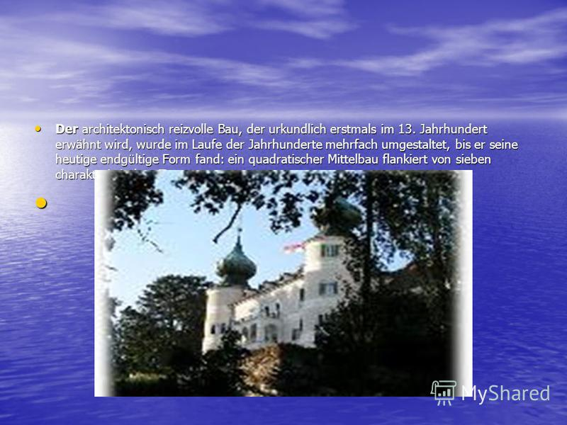 Der architektonisch reizvolle Bau, der urkundlich erstmals im 13. Jahrhundert erwähnt wird, wurde im Laufe der Jahrhunderte mehrfach umgestaltet, bis er seine heutige endgültige Form fand: ein quadratischer Mittelbau flankiert von sieben charakterist
