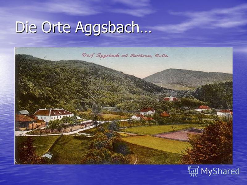Die Orte Aggsbach…