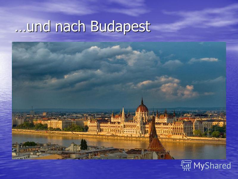 …und nach Budapest