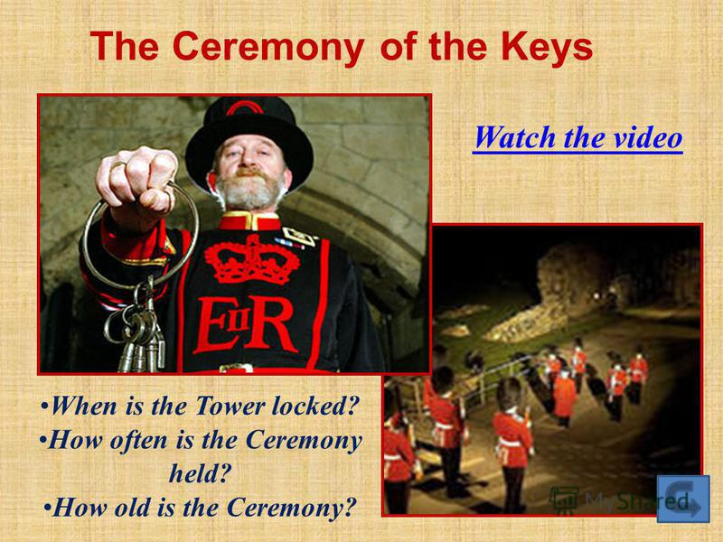 Watch the video The Ceremony of the Keys When is the Tower locked? How often is the Ceremony held? How old is the Ceremony?