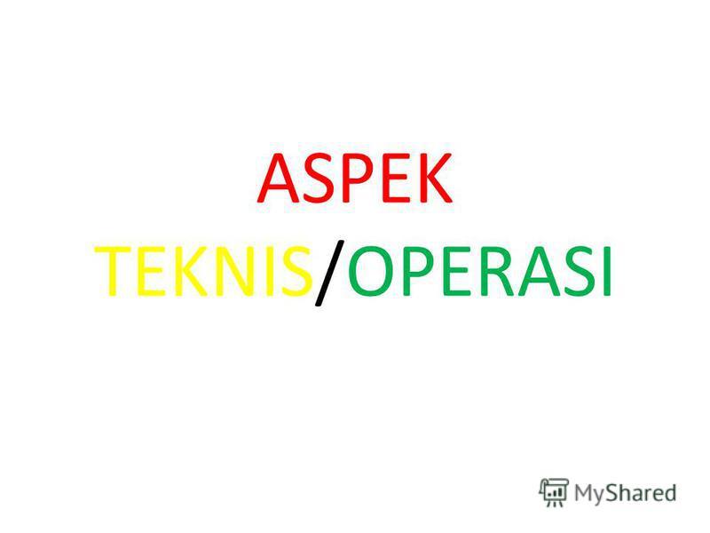 ASPEK TEKNIS/OPERASI