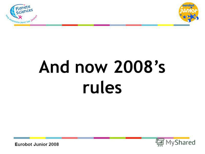 Eurobot Junior 2008 And now 2008s rules