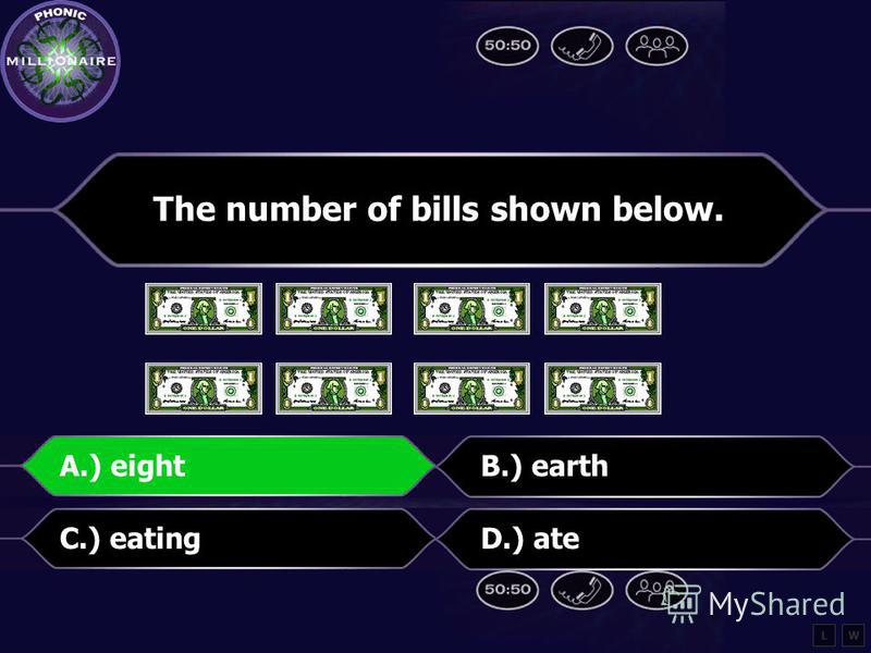 The number of bills shown below. A.) eightB.) earth C.) eatingD.) ate LW