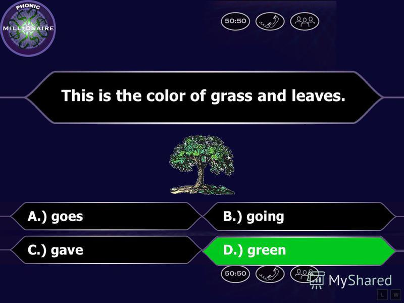 This is the color of grass and leaves. A.) goesB.) going C.) gaveD.) green LW