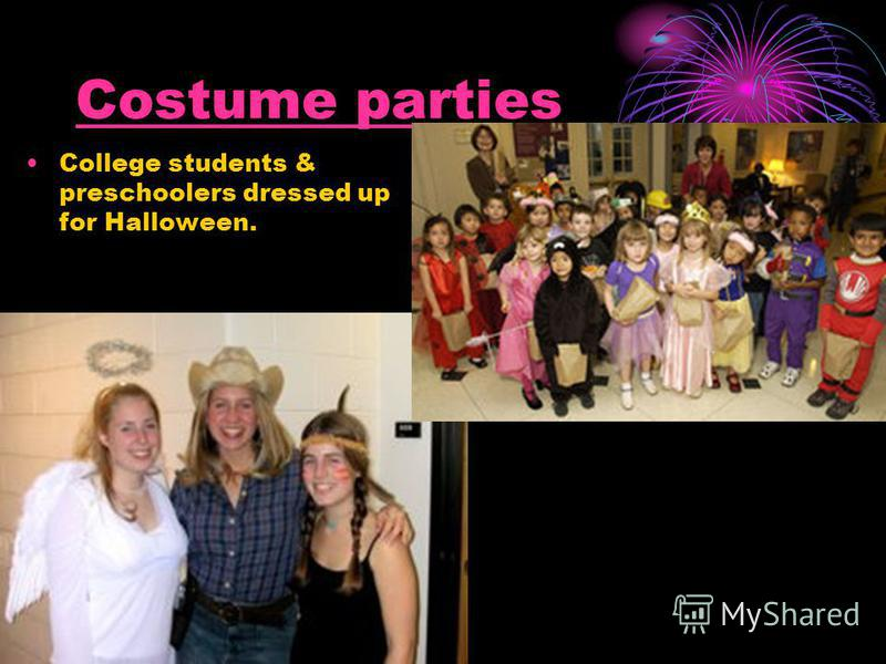 Costume parties College students & preschoolers dressed up for Halloween.
