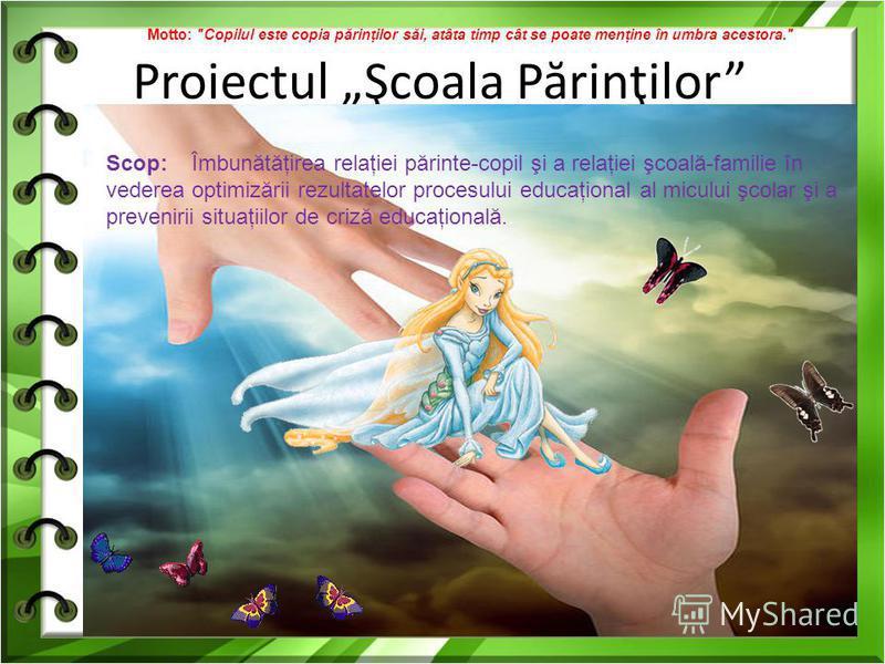 Proiectul Şcoala P ă rinţilor Motto: