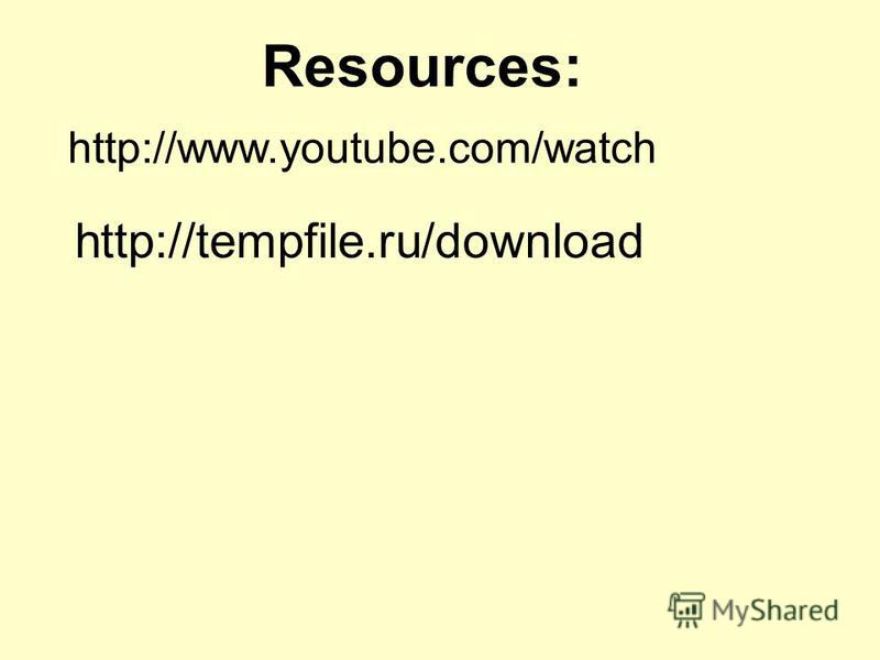 http://www.youtube.com/watch http://tempfile.ru/download Resources: