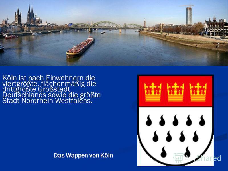 Köln ist nach Einwohnern die viertgrößte, flächenmäßig die drittgrößte Großstadt Deutschlands sowie die größte Stadt Nordrhein-Westfalens. Das Wappen von Köln