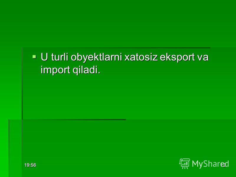 19:5712 U turli obyektlarni xatosiz eksport va import qiladi. U turli obyektlarni xatosiz eksport va import qiladi.