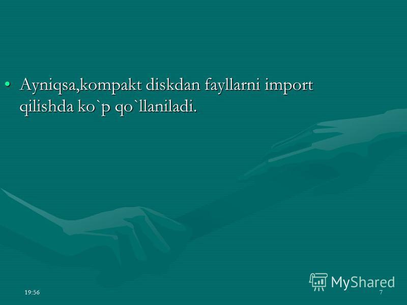 7 Ayniqsa,kompakt diskdan fayllarni import qilishda ko`p qo`llaniladi.Ayniqsa,kompakt diskdan fayllarni import qilishda ko`p qo`llaniladi.