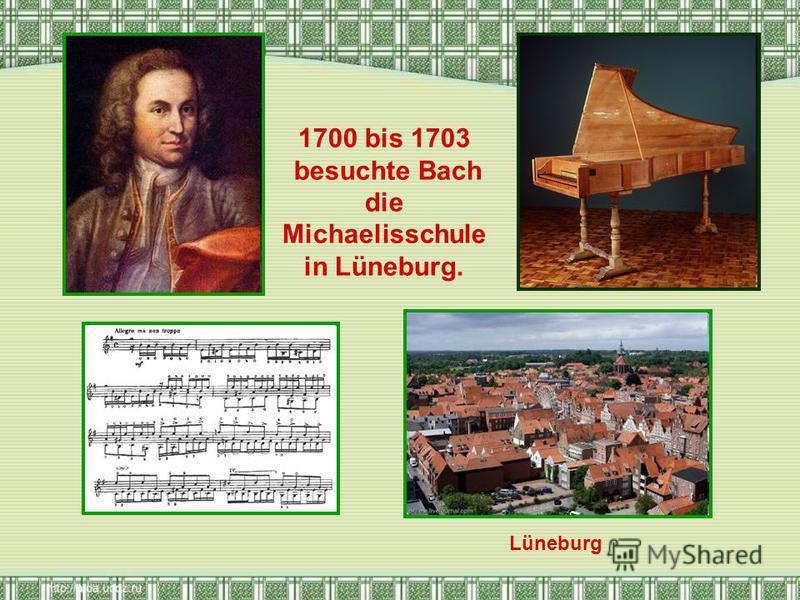 1700 bis 1703 besuchte Bach die Michaelisschule in Lüneburg. Lüneburg