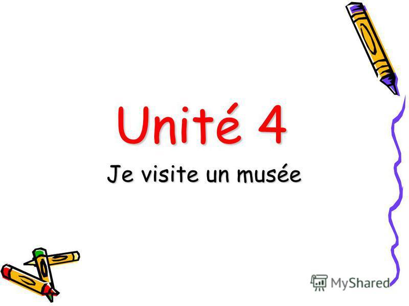 Unité 4 Je visite un musée