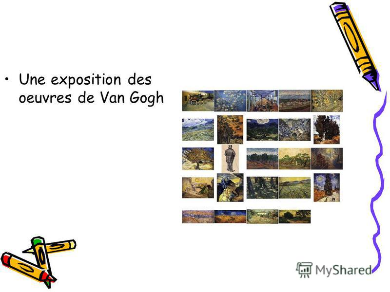 Une exposition des oeuvres de Van Gogh