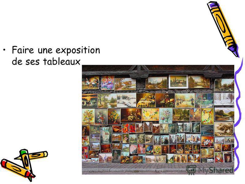 Faire une exposition de ses tableaux