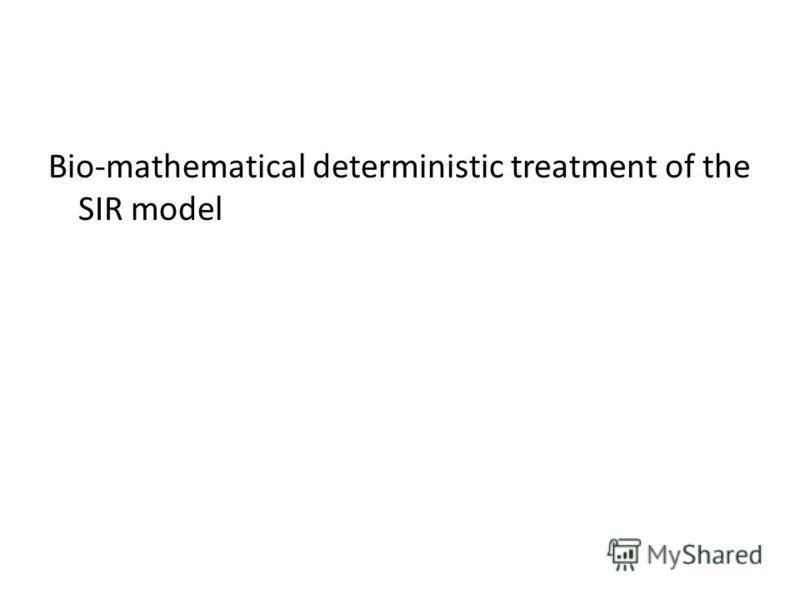 Bio-mathematical deterministic treatment of the SIR model
