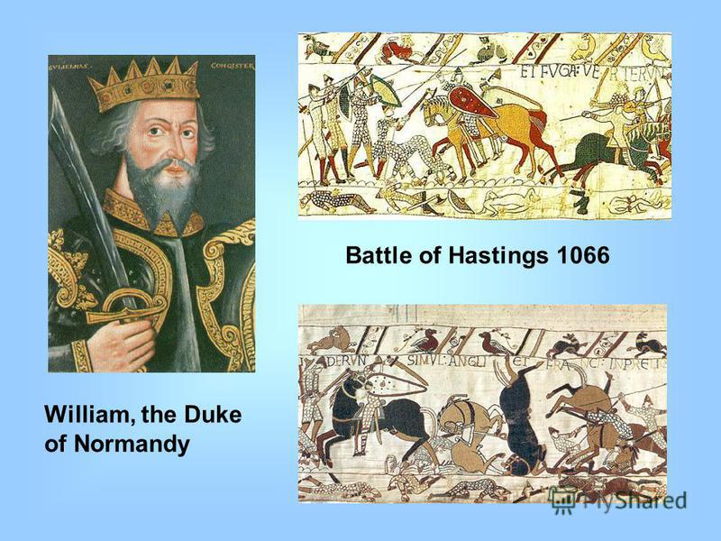 William, the Duke of Normandy Battle of Hastings 1066