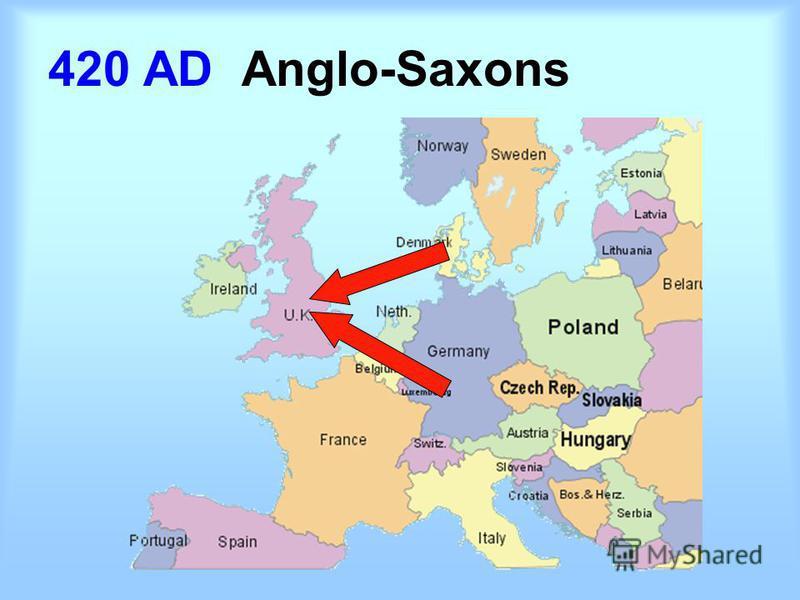 420 AD Anglo-Saxons