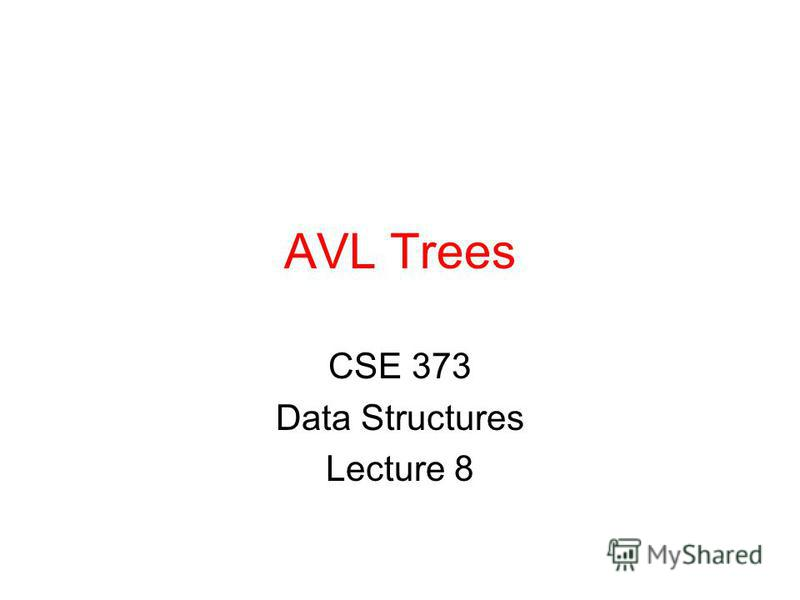 AVL Trees CSE 373 Data Structures Lecture 8