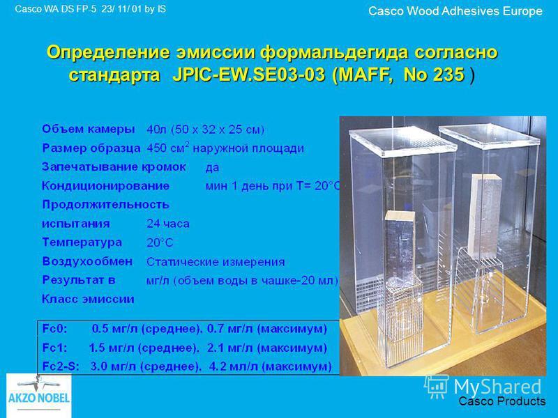 Casco Wood Adhesives Europe Casco WA DS FP-5 23/ 11/ 01 by IS Casco Products Определение эмиссии формальдегида согласно стандарта JPIC-EW.SE03-03 (MAFF, No 235 Определение эмиссии формальдегида согласно стандарта JPIC-EW.SE03-03 (MAFF, No 235 )