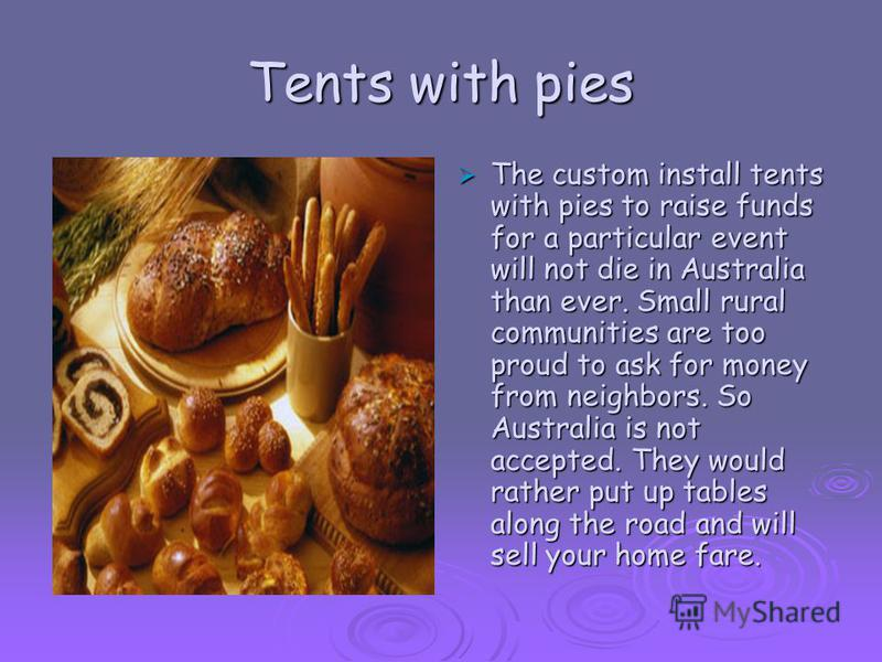 Tents with pies The custom install tents with pies to raise funds for a particular event will not die in Australia than ever. Small rural communities are too proud to ask for money from neighbors. So Australia is not accepted. They would rather put u