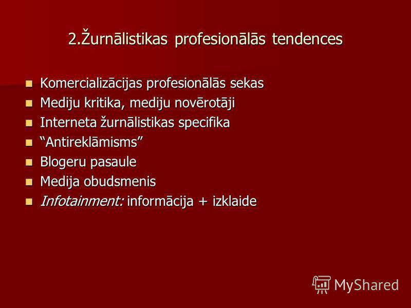 2.Žurnālistikas profesionālās tendences Komercializācijas profesionālās sekas Komercializācijas profesionālās sekas Mediju kritika, mediju novērotāji Mediju kritika, mediju novērotāji Interneta žurnālistikas specifika Interneta žurnālistikas specifik
