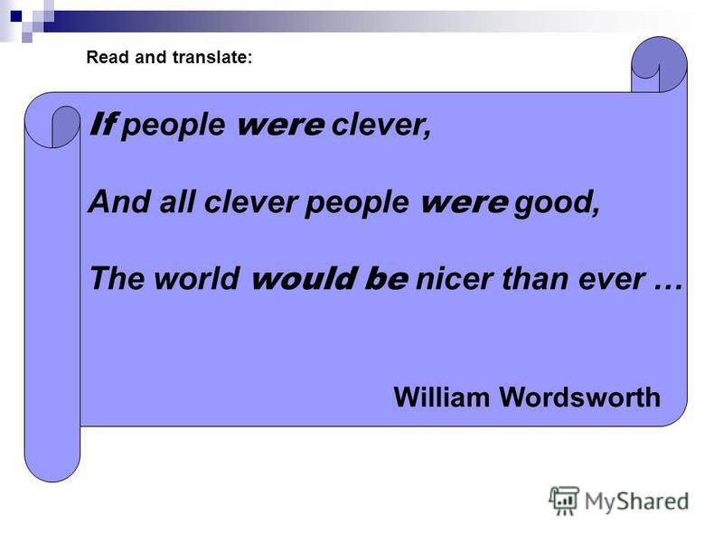 If people were clever, And all clever people were good, The world would be nicer than ever … William Wordsworth Read and translate: