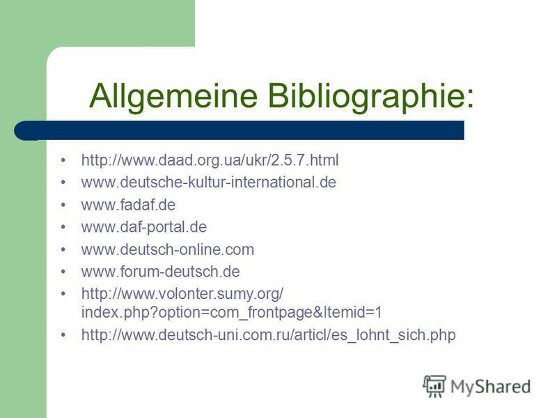 Allgemeine Bibliographie: http://www.daad.org.ua/ukr/2.5.7.html www.deutsche-kultur-international.de www.fadaf.de www.daf-portal.de www.deutsch-online.com www.forum-deutsch.de http://www.volonter.sumy.org/ index.php?option=com_frontpage&Itemid=1 http