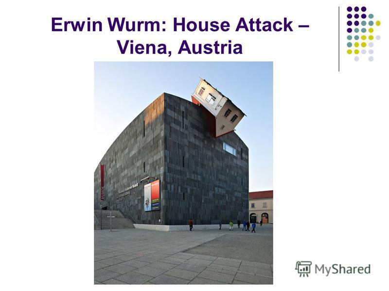 Erwin Wurm: House Attack – Viena, Austria
