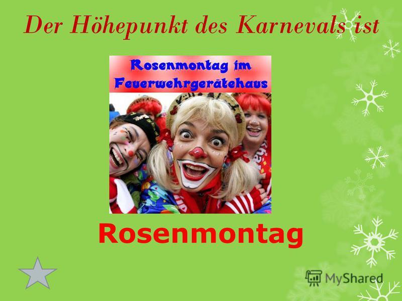 Der Höhepunkt des Karnevals ist Rosenmontag