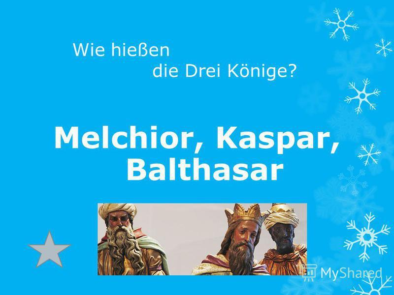 Wie hießen die Drei Könige? Melchior, Kaspar, Balthasar