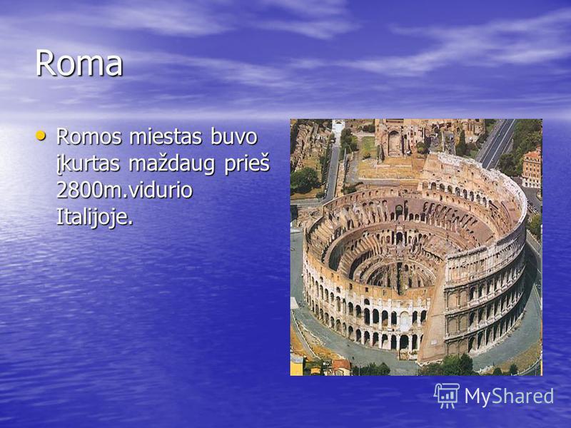 Roma Romos miestas buvo įkurtas maždaug prieš 2800m.vidurio Italijoje. Romos miestas buvo įkurtas maždaug prieš 2800m.vidurio Italijoje.
