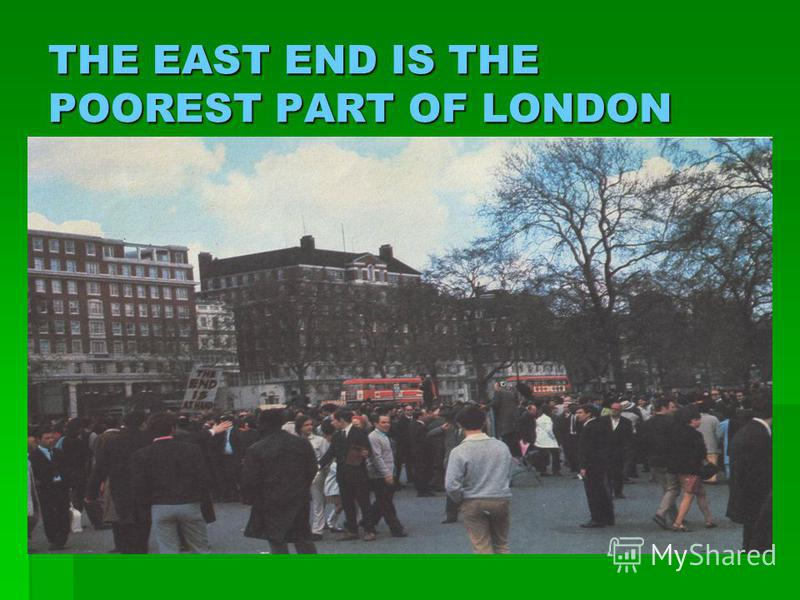 THE EAST END IS THE POOREST PART OF LONDON