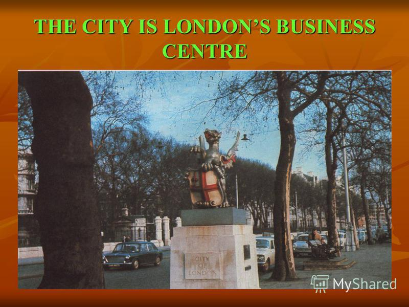 THE CITY IS LONDONS BUSINESS CENTRE