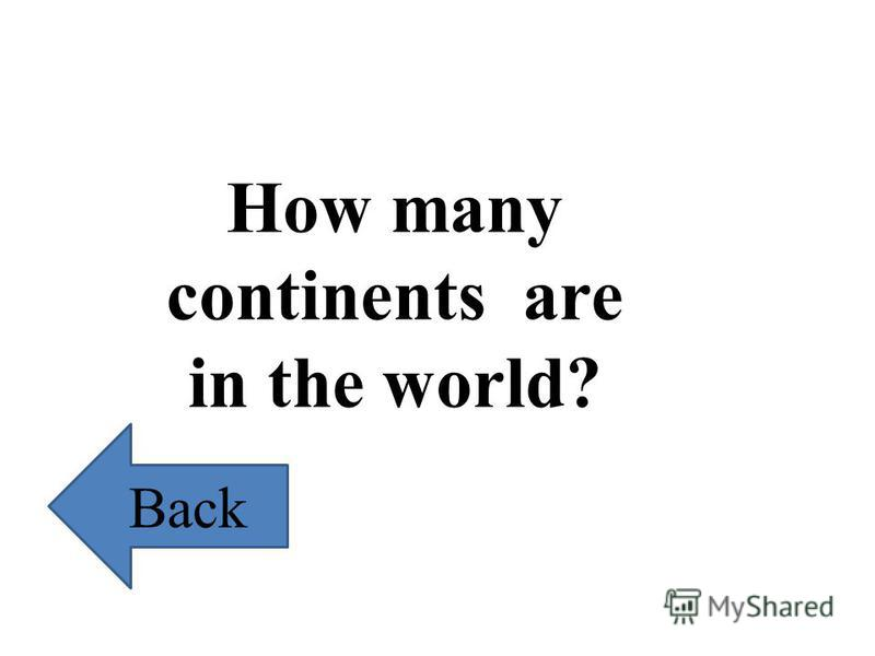 How many continents are in the world? Back