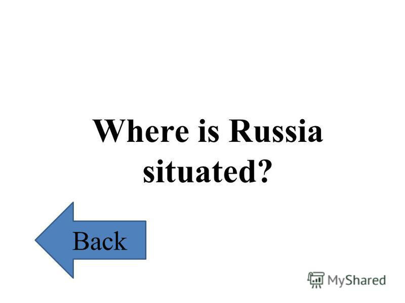 Where is Russia situated? Back