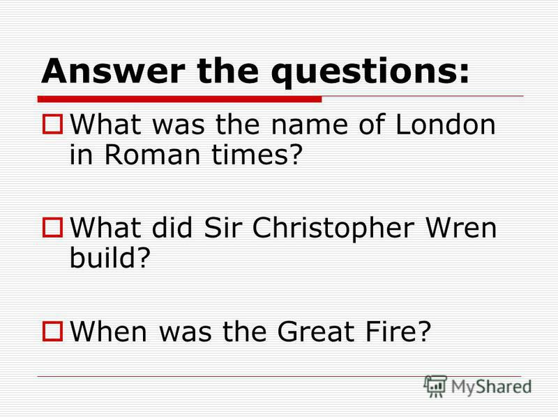 Answer the questions: What was the name of London in Roman times? What did Sir Christopher Wren build? When was the Great Fire?